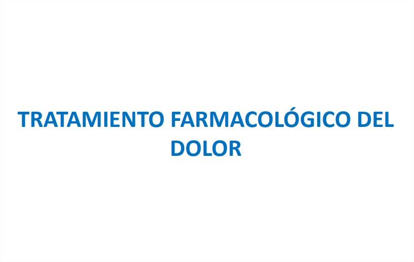 TRATAMIENTO FARMACOLÓGICO DELDOLOR
